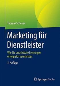 Das Buch zum Dienstleistungsmarketing | Marketing für Dienstleister | Thomas Scheuer